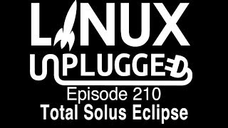 Total Solus Eclipse   LINUX Unplugged 210