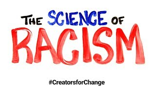 The Science of Racism | Creators for Change