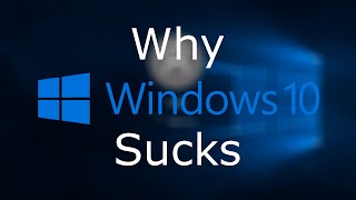 Why Windows 10 Sucks