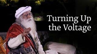Turning Up the Voltage | Sadhguru