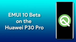EMUI 10 Beta (Android Q) on the Huawei P30 Pro: First Look