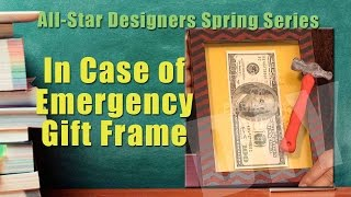 All-Star Designers Spring Series: In Case of Emergency Gift Frame