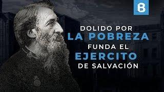 WILLIAM BOOTH: Primer general del EJERCITO de SALVACIÓN | BITE
