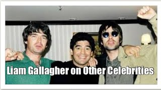 Liam Gallagher on Other Celebrities