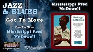 Mississippi Fred McDowell - Got To Move