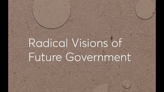 Radical Visions of Future Government