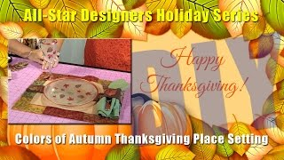 All-Star Designer Holiday Series: Colors of Autumn Thanksgiving Placesetting