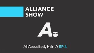 All About Body Hair | ALLIANCE SHOW