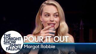 Pour It Out w/ Margot Robbie
