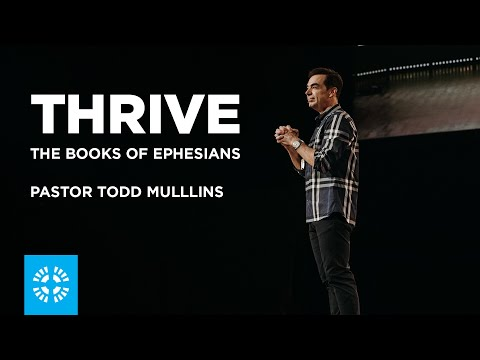 Thrive - The Book of Ephesians | Pastor Todd Mullins | Week 1