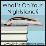 What's on Your Nightstand @ 5 Minutes for Books