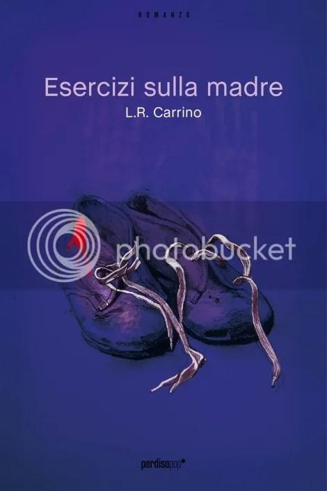 L.R. Carrino - Esercizi sulla madre - Perdisa Pop
