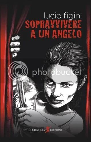 Sopravvivere a un angelo - Lucio Figini