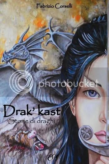 Fabrizio Corselli - Drak'Kast Storie di draghi