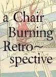 chair burning retrospective