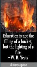 Education is not the filling of a bucket, but the lighting of a fire. W.B. Yeats quote at DailyLearners.com