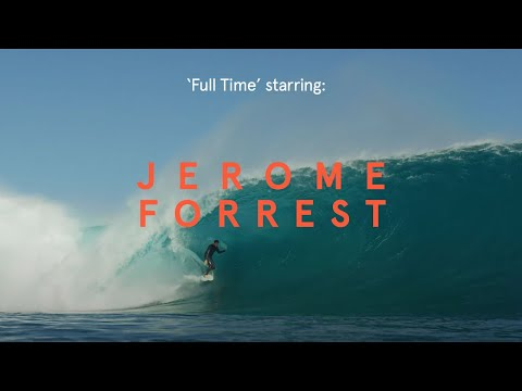 The Everyman Who Surfs Better Than Just About Every Other Man   'FULL TIME' with Jerome Forrest