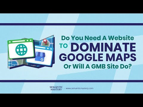 Do You Need A Website To Dominate Google Maps Or Having A GMB Site Will Do