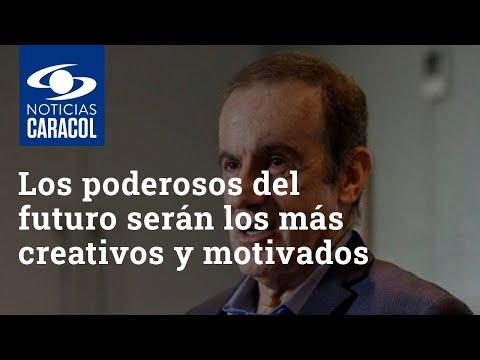 Los poderosos del futuro serán los más creativos y motivados: Andrés Oppenheimer