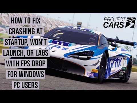 How to Fix Project Cars 3 Crashing at Startup, Won't launch,or lags with FPS Drop