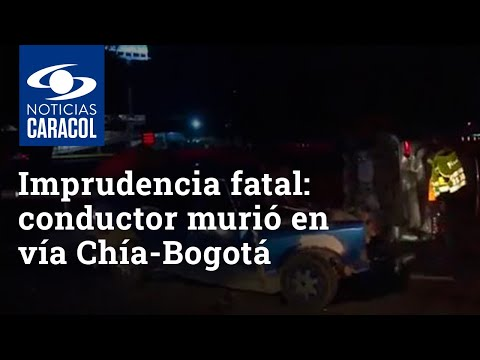 Imprudencia fatal: conductor murió en vía Chía-Bogotá