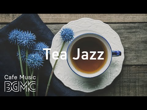 Relaxing Tea Jazz -  Cozy Background Spring Jazz Music for Work, Study, Reading