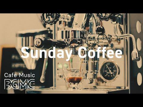 Sunday Coffee: Relaxing Jazz & Smooth Bossa Nova Playlist for Good Mood, Study, Work