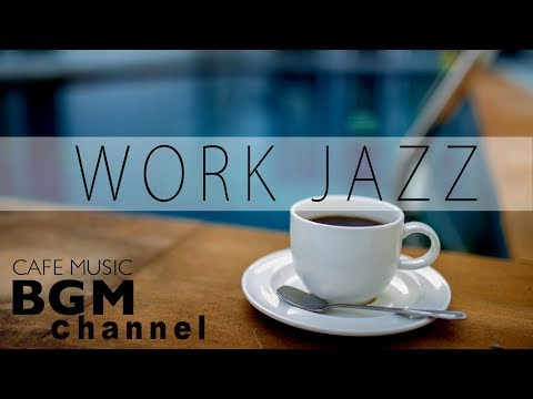 Work Jazz - Concentration Relaxing Jazz & Bossa Nova Instrumental Cafe Music