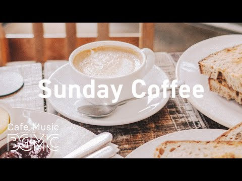 Sunday Coffee: Good Mood Jazz and Afternoon Bossa Nova Music to Relax
