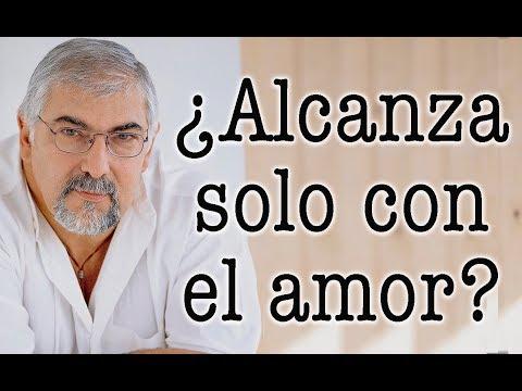 Jorge Bucay  ¿ Alcanza solo con el AMOR ?