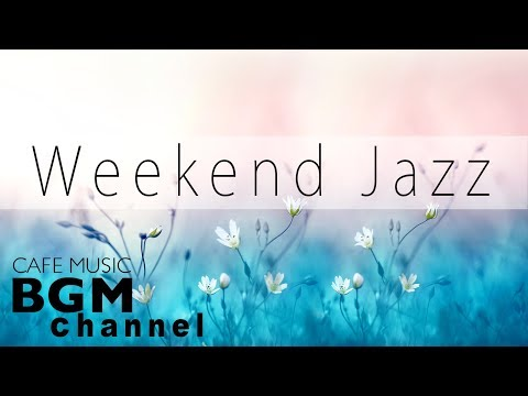 Weekend Jazz - Chill Out Jazz Hiphop & Smooth Jazz Music - Have a Nice Weekend.