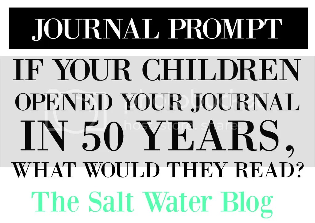 JOURNAL PROMPT | If your children found your journal in 50 years, what would they read?