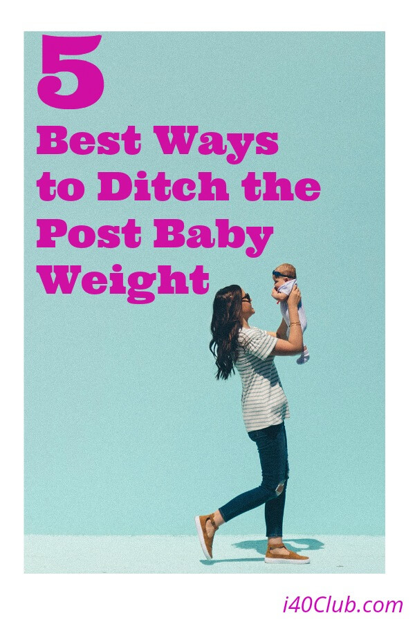 5 Best Ways to Ditch the Post Baby Weight