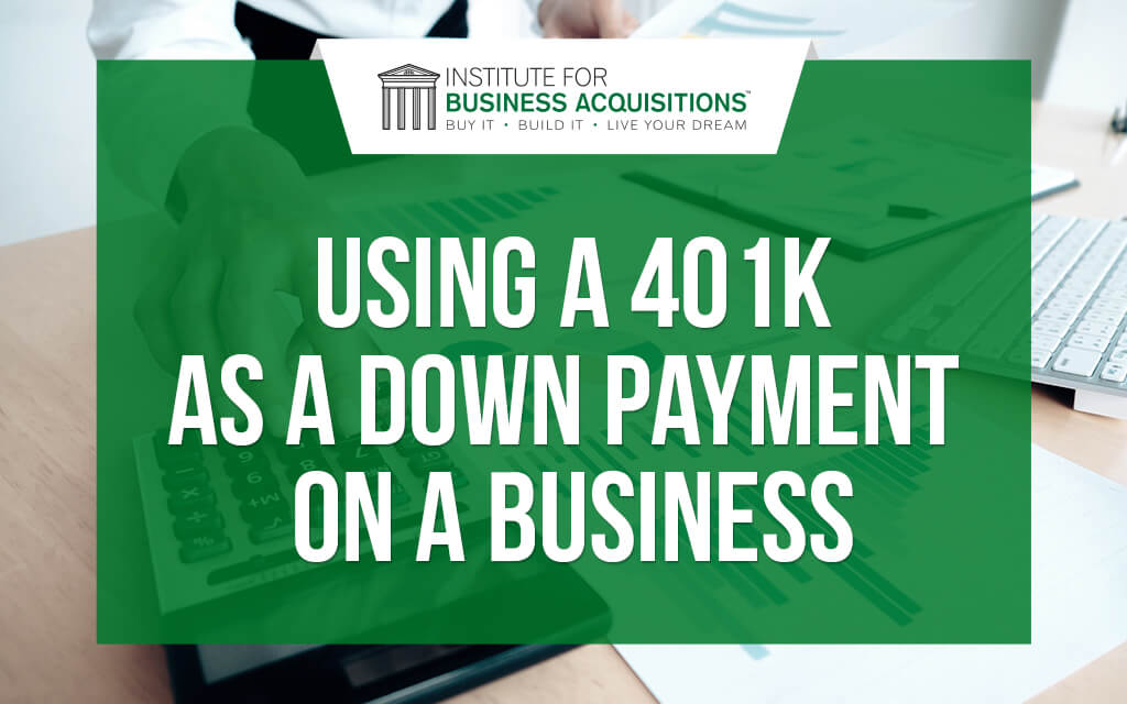 Using a 401K as a Down Payment on a Business