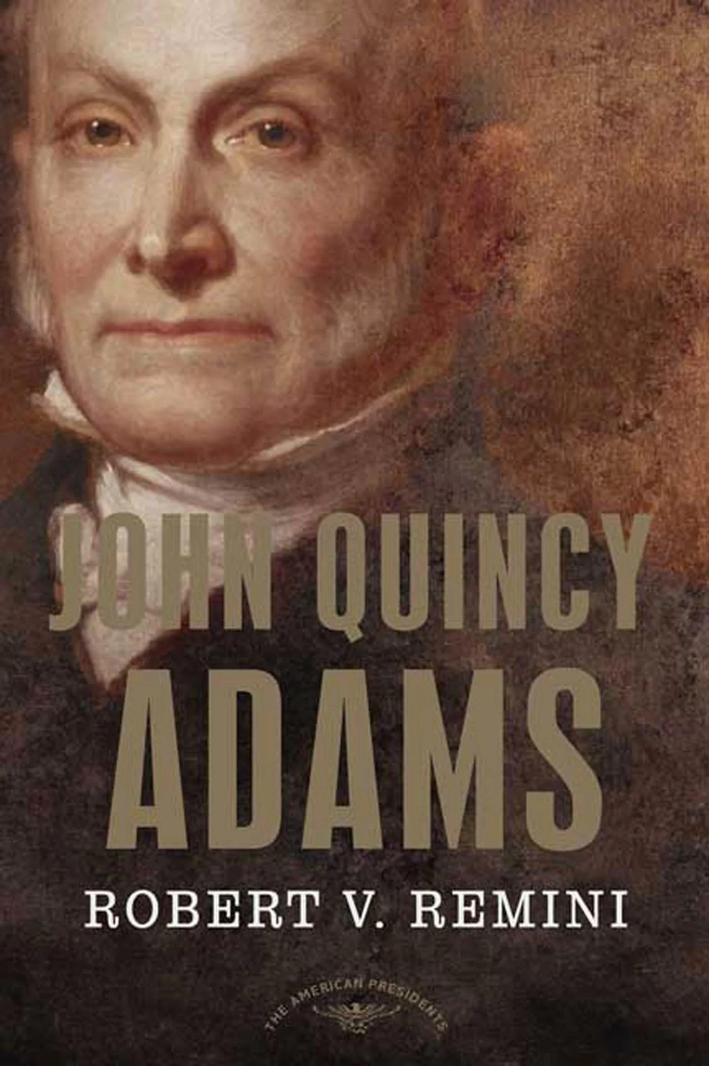 John Quincy Adams The American Presidents Series The