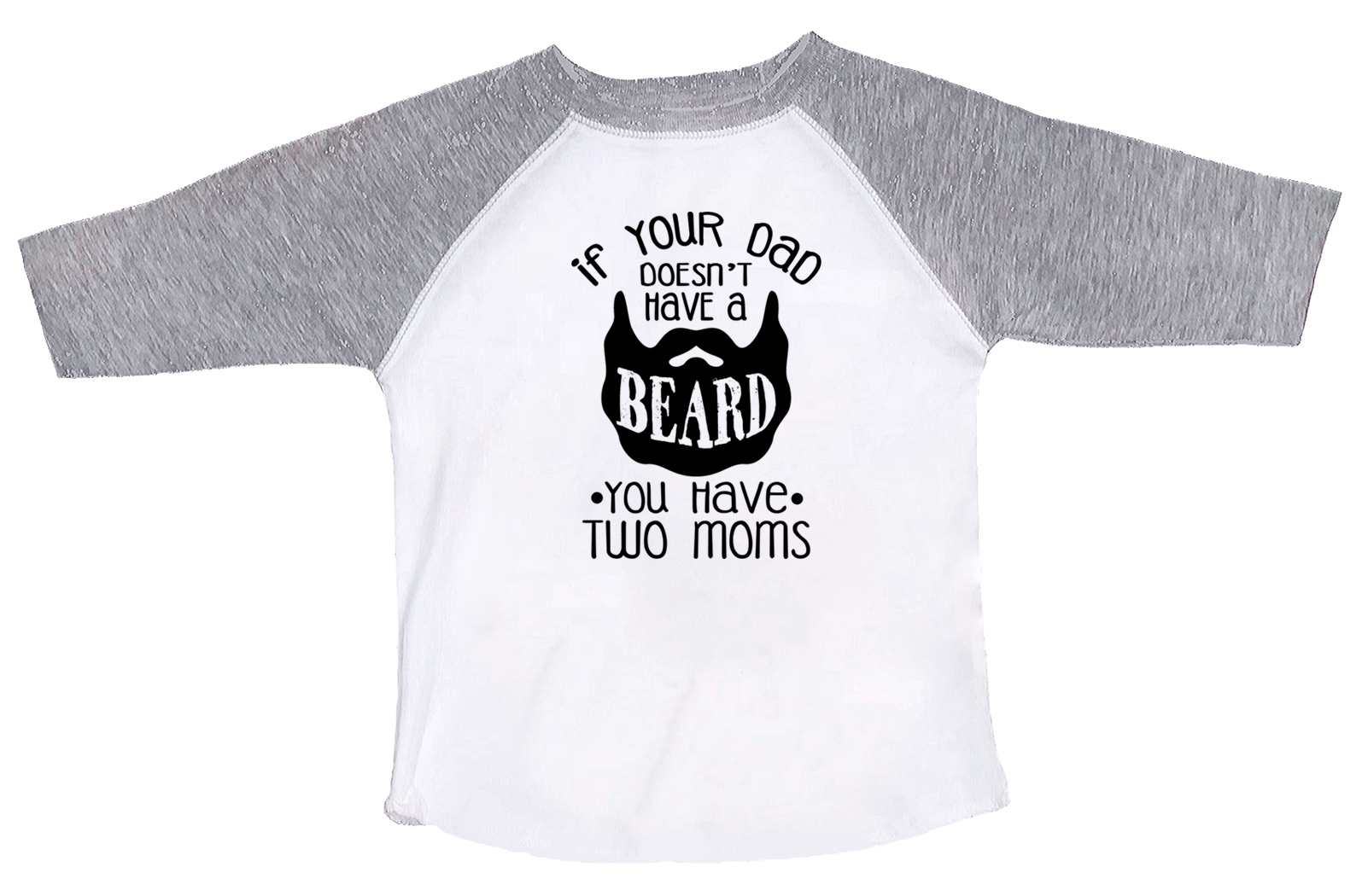 Boys Or Girls Beard Baseball Tee If Your Dad Doesn T Have A Beard You Have Two Moms Toddler 3t