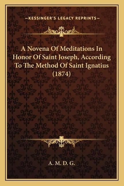 A Novena of Meditations in Honor of Saint Joseph, According to the Method of Saint Ignatius (1874)