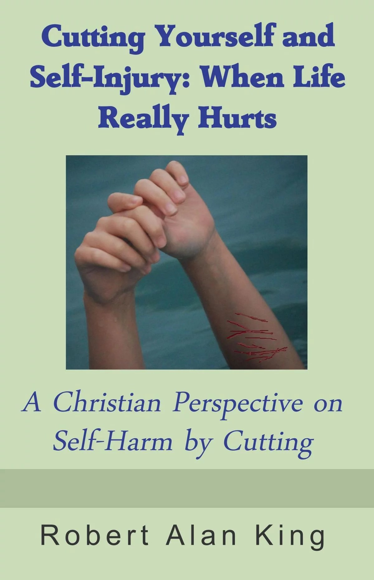 Cutting Yourself And Self Injury When Life Really Hurts