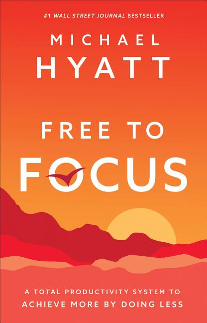 Free to Focus : A Total Productivity System to Achieve More by Doing Less (Hardcover)