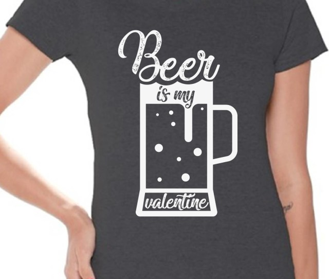 Awkward Styles Awkward Styles Beer Is My Valentine Shirt Valentines Day T Shirt Beer Funny Valentine Tshirt For Women Beer Party Valentines T Shirt