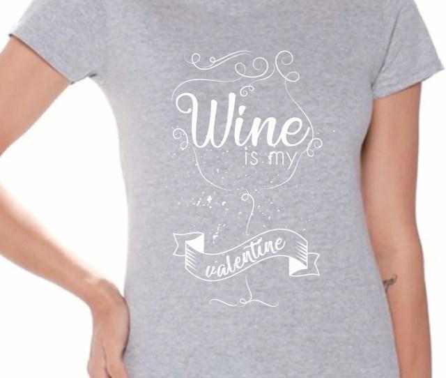 Awkward Styles Awkward Styles Wine Is My Valentine Shirt Valentines Day T Shirt Wine Valentine Tshirt For Women Wine Lover Shirt Valentines T Shirt