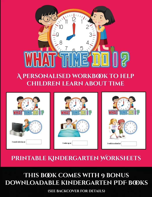 Printable Kindergarten Worksheets What Time Do I A