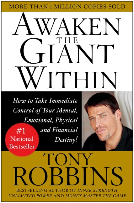 Awaken the Giant Within : How to Take Immediate Control of Your Mental, Emotional, Physical and Financial