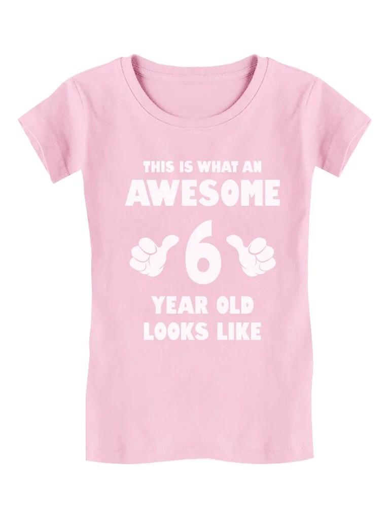 Tstars Tstars Girls Tshirt Birthday Gift For 6 Year Old 6th Birthday Gift Awesome 6 Year Old Looks Like Birthday Shirts For Girl Kid Birthday Party B Day Birthday Party Girls