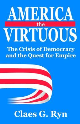 America the Virtuous : The Crisis of Democracy and the Quest for Empire -  Walmart.com