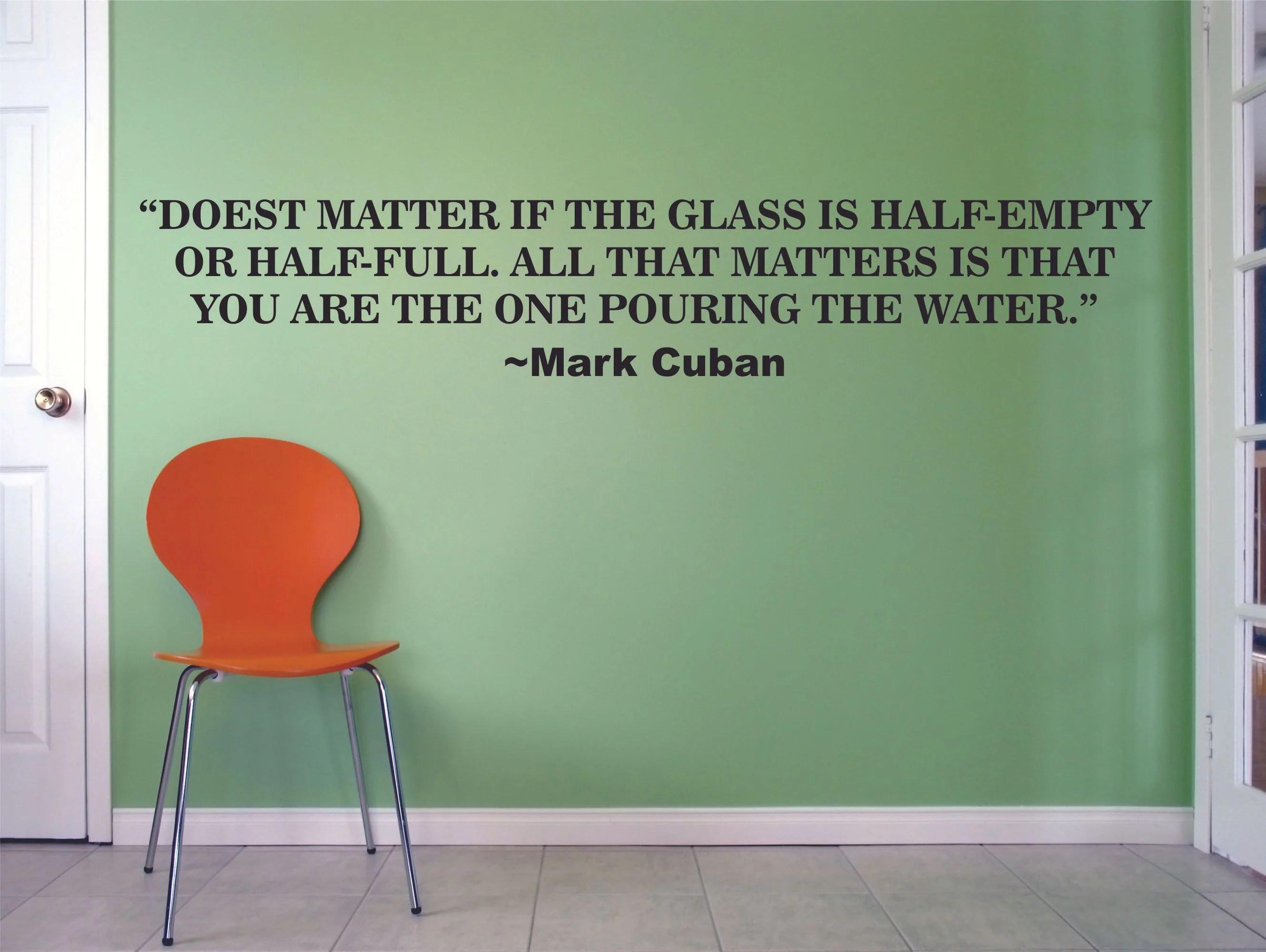 Mark Cuban Quote Glass Is Half Empty Half Full Life