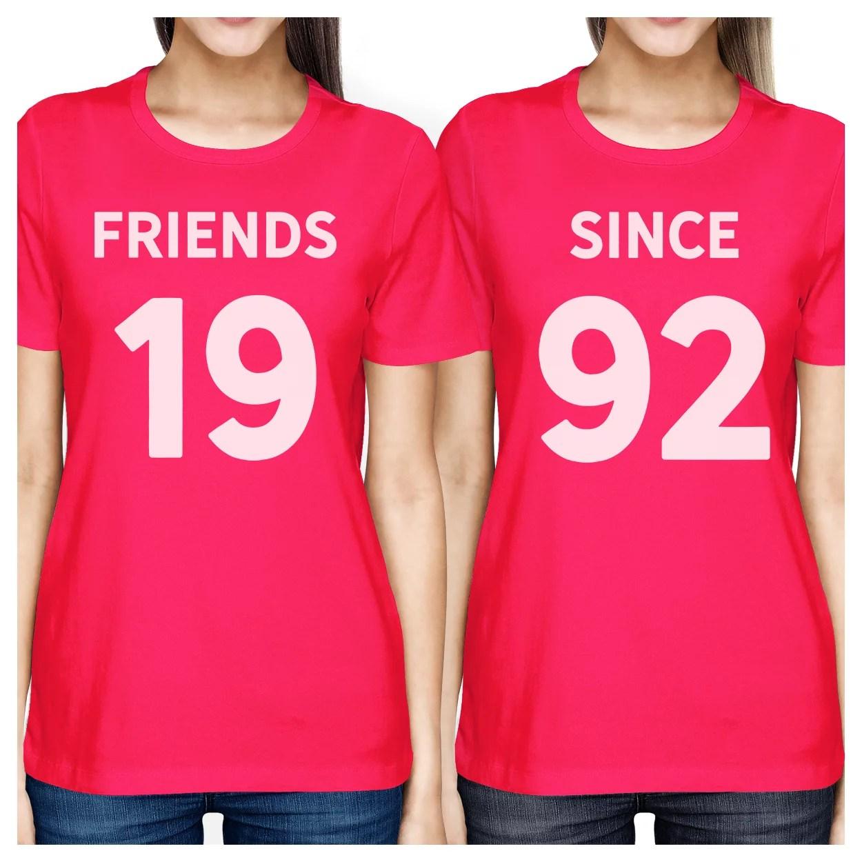 365 Printing Friends Since Pink Best Friend Custom T Shirts Gift For Birthday Walmart Com Walmart Com