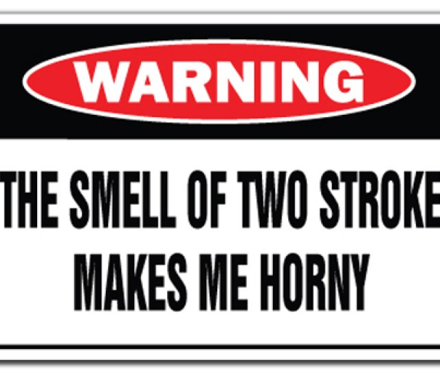 The Smell Of Two Stroke Makes Me Horny 3 Pack Of Vinyl Decal Stickers