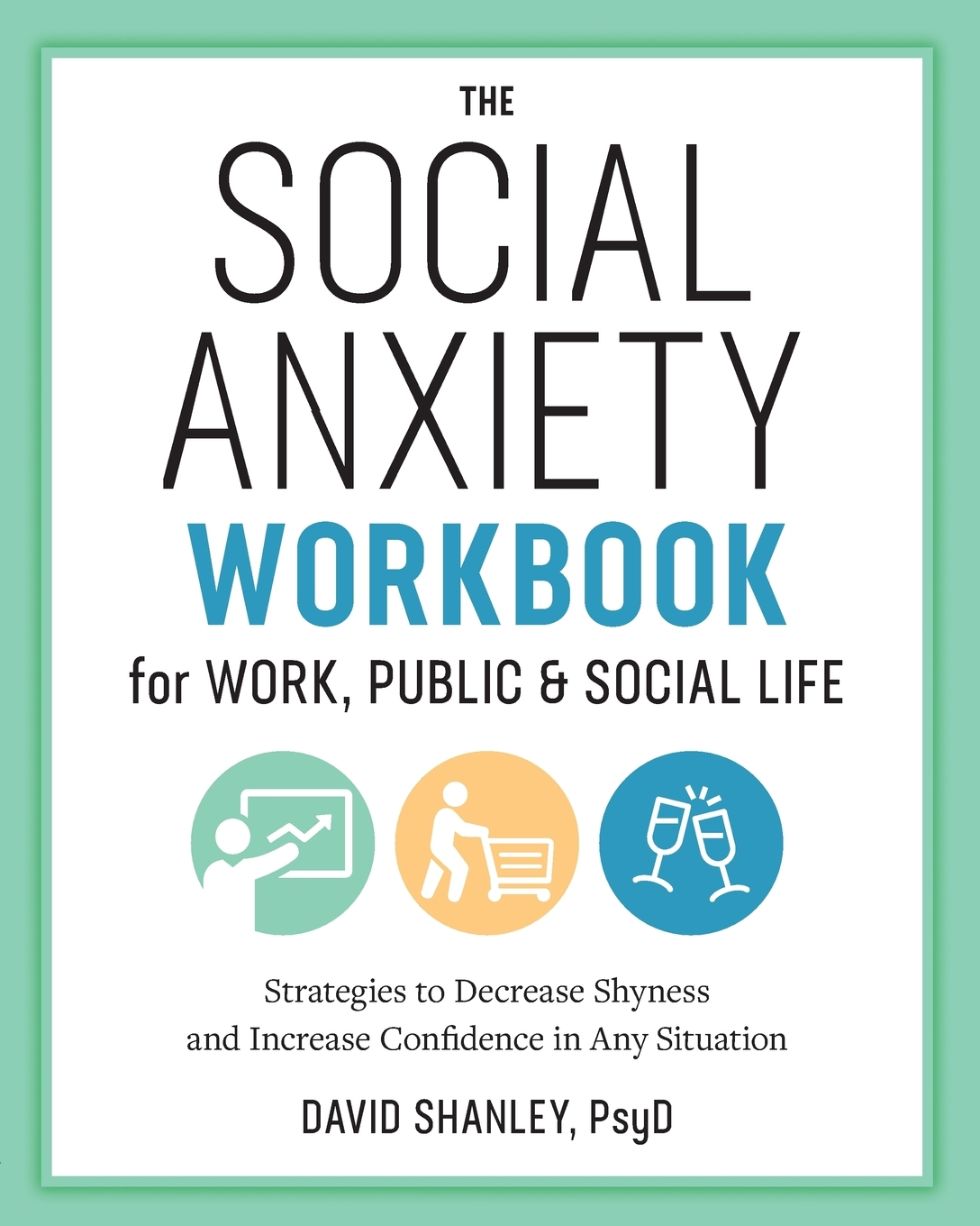 The Social Anxiety Workbook For Work Public Amp Social Life