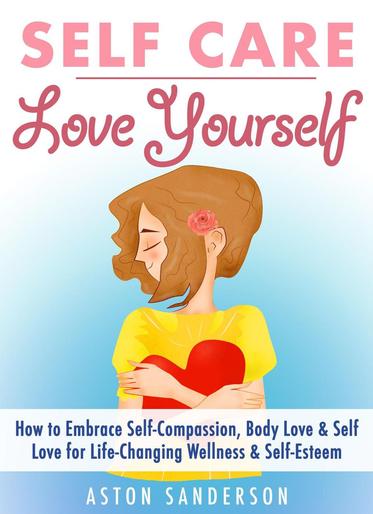 Self Care Love Yourself How To Embrace Self Compassion